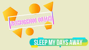 neighborhood goliath sleep my days away official lyric video