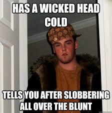 Head Cold Meme - scumbag steve memes quickmeme