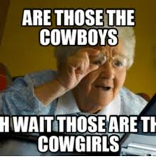 Cowgirl Memes - are those the cowboys huwaitthose are th cowgirls cowgirl meme on