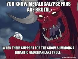 Metalocalypse Meme - you know metalocalypse fans are brutal when their support for the
