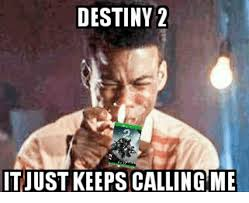 Destiny Meme - destiny 2 itjust keeps calling me destiny meme on me me