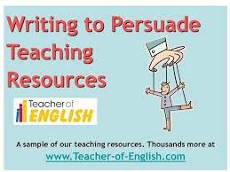 writing to persuade teaching resources powerpoint and worksheets