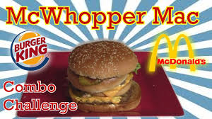 siege burger king mcwhopper mac combo challenge mcdonald s burger king mashup