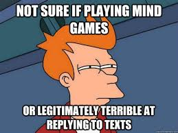 Mind Games Meme - not sure if playing mind games or legitimately terrible at