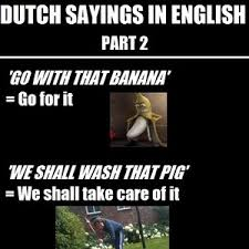 Dutch Memes - dutch sayings literally translated to english part 2 by tars