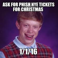 Phish Memes - meme creator ask for phish nye tickets for christmas 1 1 16 meme