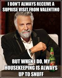 Housekeeping Meme - i don t always receive a suprise visit from valentino but when i do