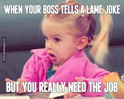 Boss Meme - when your boss tells a lame joke but you really need the job image