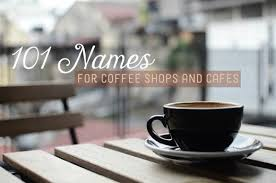 Ideas With A Name 101 Coffee Shop And Cafe Name Ideas Hubpages