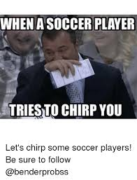 Soccer Hockey Meme - when a soccer player triesto chirp you let s chirp some soccer
