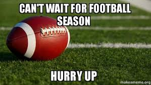 Football Season Meme - can t wait for football season hurry up make a meme