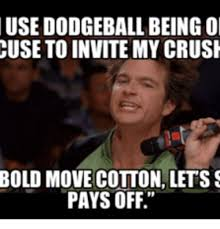 Dodgeball Movie Memes - 25 best memes about cotton mcnight cotton mcnight memes