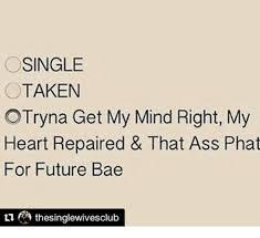 Single Taken Meme - single taken otryna get my mind right my heart repaired that ass