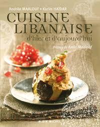cuisine du liban cuisine libanaise d hier et d aujourd hui andrée maalouf karim