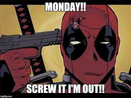 Deadpool Memes - monday screw it i m out funny deadpool memes picsmine