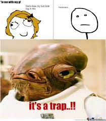 Its A Trap Meme - it s a trap by rilaytheepic96 meme center