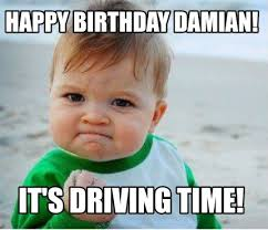 Funny Memes About Driving - meme maker happy birthday damian its driving time