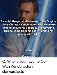 Obi Wan Kenobi Meme - ewan mcgregor studied many of the original trilogy obi wan kenobi
