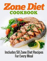 zone diet cookbook includes 50 zone diet recipes for every meal
