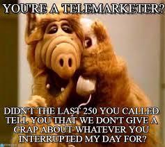 Telemarketer Meme - you re a telemarketer alf meme on memegen