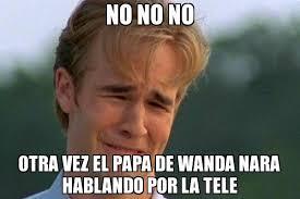 Wanda Meme - no no no otra vez el papa de wanda nara hablando por la tele