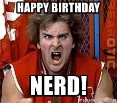 Nerd Birthday Meme - happy birthday nerd revenge of the nerds ogre meme generator
