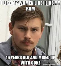 Rum Meme - i like my women like i like my rum 16 years old and mixed up with