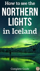 best place to see northern lights 2017 aurora borealis in iceland how to see the northern lights and