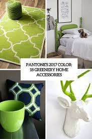 pantone u0027s 2017 color 18 great greenery home accessories shelterness
