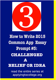 why do you want to attend this college essay sample how to write common app essay prompt 3 reflect on a time when you how to write 2015 common app essay 3 reflect on a time when you challenged a belief or idea