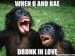In Love Meme - when u and bae drunk in love meme bonobo lyfe 32916 memeshappen
