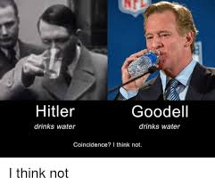Drinking Water Meme - goodell hitler drinks water drinks water coincidence i think not