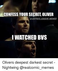 Meme Secret - confess your secret oliver ojusticelleague memes i watched bvs
