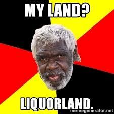 Meme Land - my land liquorland aboriginal meme generator