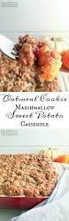 sweet potato thanksgiving dish oatmeal cookie marshmallow sweet potato casserole life u0027s little