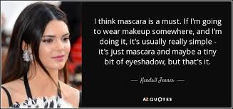 Eyeshadow Quotes kendall jenner quote i think mascara is a must if i m going to