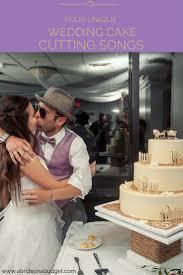 wedding cake song four unique wedding cake cutting songs cake cutting songs