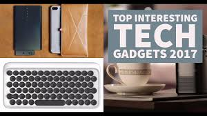 top interesting tech gadgets 2017 we must have by unbox101 youtube