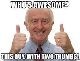 Old Guy Meme - who s awesome this guy with two thumbs old man 2 thumbs up