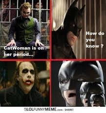 Dark Knight Joker Meme - lol funny meme catwoman is on her period
