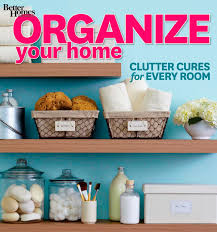 organize your home clutter cures for every room better homes and