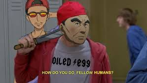 Humans Meme - how do you do fellow humans mayoiga know your meme
