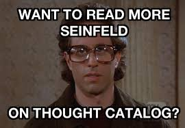 Meme Catalog - 10 seinfeld quotes that sum up your life perfectly thought catalog