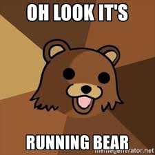 oh look it s running bear pedobear meme generator