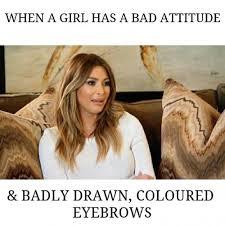 Bad Girl Meme - when a girl has a bad attitude badly drawn coloured eyebrows