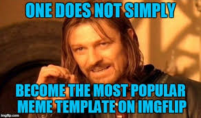 Most Popular Meme - one does not simply become the most popular meme template on