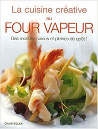 recette de cuisine au four amazon fr la cuisine créative au four vapeur michael koch