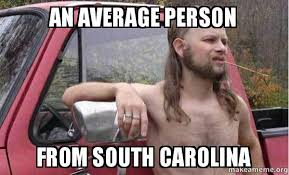 South Carolina Memes - an average person from south carolina almost politically correct