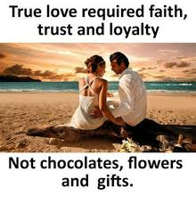 Meme Gifts - true love required faith trust and loyalty not chocolates flowers
