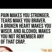 Broken Heart Meme - pain makes you stronger tears make you braver a broken heart makes